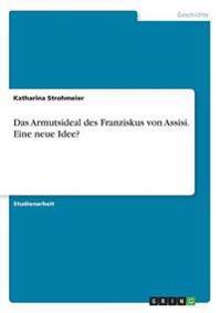 Das Armutsideal Des Franziskus Von Assisi. Eine Neue Idee?