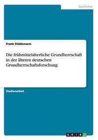 Die Fruhmittelalterliche Grundherrschaft in Der Alteren Deutschen Grundherrschaftsforschung