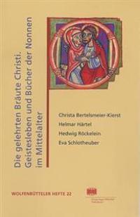 Die Gelehrten Braute Christi: Geistesleben Und Bucher Der Nonnen Im Hochmittelalter: Vortrage