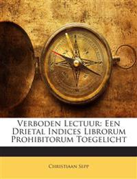Verboden Lectuur: Een Drietal Indices Librorum Prohibitorum Toegelicht