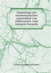 Sammlung Von Mathematischen Namentlich Von Differential- Und Integral-Formeln