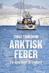 Arktisk feber : För egna segel till Svalbard