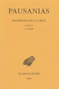 Pausanias, Description de La Grece: Tome VII: Livre VII. L'Achaie.