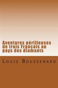 Aventures Perilleuses de Trois Francais Au Pays Des Diamants