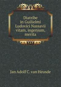 Diatribe in Guilielmi Ludovici Nassavii Vitam, Ingenium, Merita