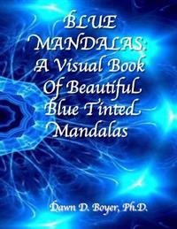 Blue Mandalas: A Visual Book of Beautiful Blue-Tinted Mandalas