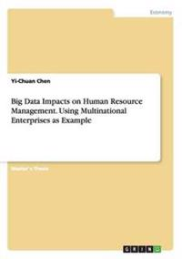 Big Data Impacts on Human Resource Management. Using Multinational Enterprises as Example