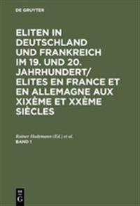 Eliten in Deutschland Und Frankreich Im 19. Und 20. Jahrhundert/Elites En France Et En Allemagne Aux Xixeme Et Xxeme Siecles, Band 1
