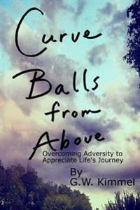 Curve Balls from Above: Overcoming Adversity to Appreciate Life's Journey