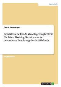 Geschlossene Schiffsfonds ALS Anlagemoglichkeit Fur Privat Banking Kunden