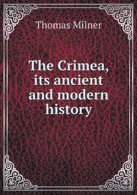 The Crimea, Its Ancient and Modern History