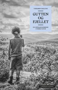 Gutten og fjellet; en oppdagelsesreise i norsk natur - Torbjørn Ekelund pdf epub