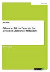 Traume Weiblicher Figuren in Der Deutschen Literatur Des Mittelalters