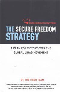 The Secure Freedom Strategy: A Plan for Victory Over the Global Jihad Movement