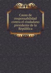 Causa de Responsabilidad Contra El Ciudadano Presidente de La Republica