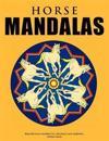 Horse Mandalas - Beautiful Horse Mandalas for Colouring in and Meditation