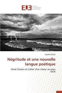 N�gritude Et Une Nouvelle Langue Po�tique