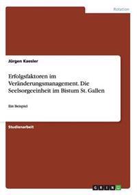 Erfolgsfaktoren Im Veranderungsmanagement. Die Seelsorgeeinheit Im Bistum St. Gallen