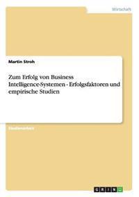 Zum Erfolg Von Business Intelligence-Systemen - Erfolgsfaktoren Und Empirische Studien