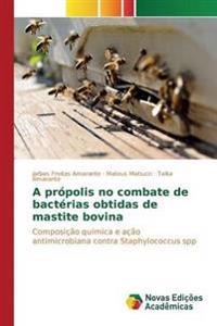 A Propolis No Combate de Bacterias Obtidas de Mastite Bovina