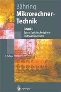 Mikrorechner-Technik: Band II Busse, Speicher, Peripherie Und Mikrocontroller