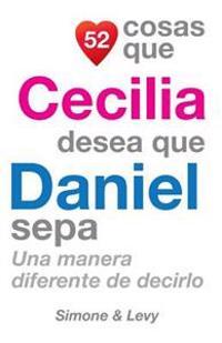 52 Cosas Que Cecilia Desea Que Daniel Sepa: Una Manera Diferente de Decirlo