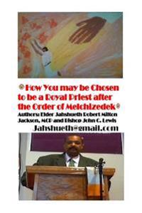 How You Might Be Chosen to Be a Royal Priest After the Order of Melchizedek