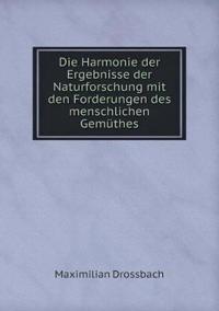 Die Harmonie Der Ergebnisse Der Naturforschung Mit Den Forderungen Des Menschlichen Gemuthes
