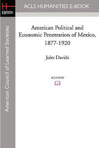 American Political and Economic Penetration of Mexico, 1877-1920