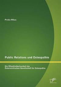 Public Relations Und Osteopathie: Die Ffentlichkeitsarbeit Der Sterreichischen Gesellschaft Fur Osteopathie