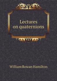 Lectures on Quaternions