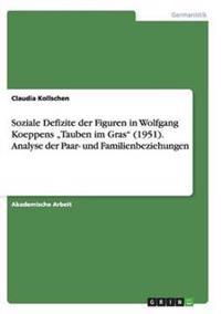 """Soziale Defizite Der Figuren in Wolfgang Koeppens """"tauben Im Gras (1951). Analyse Der Paar- Und Familienbeziehungen"""