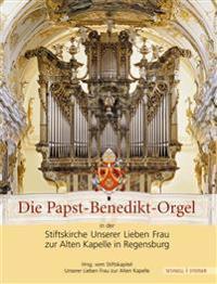 Die Papst-Benedikt-Orgel in Der Stiftskirche Unserer Lieben Frau Zur Alten Kapelle in Regensburg: Eine Dokumentation