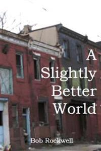 A Slightly Better World