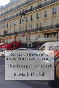 Reflections of a Jesus Follower Vol. 2: The Gospel of Mark