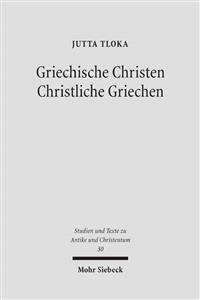 Griechische Christen - Christliche Griechen: Plausibilisierungsstrategien Des Antiken Christentums Bei Origenes Und Johannes Chrysostomos