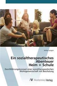 Ein Sozialtherapeutisches Abenteuer Heim + Schule