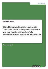 """Clara Hohraths """"Hannelore Erlebt Die Grostadt - Eine Vorzugliche Geschichte Von Den Heutigen Schwaben"""" ALS Adoleszenzroman Der Neuen Sachlichkeit"""