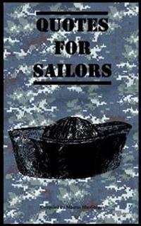 Quotes for Sailors: Over a Hundred Inspiring and Funny Quotes for Anyone Serving in the Navy