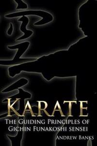 Karate: The Guiding Principles of Gichin Funakoshi sensei