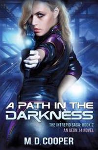 A Path in the Darkness: An Aeon 14 Novel