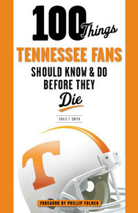 100 Things Tennessee Fans Should Know & Do Before They Die
