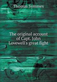 The Original Account of Capt. John Lovewell's Great Fight