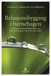 Relasjonsbygging i barnehagen - Charlotte U. Johannessen, Eva Mikkelsen pdf epub
