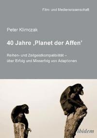 40 Jahre 'planet Der Affen'. Reihen- Und Zeitgeistkompatibilit t -  ber Erfolg Und Misserfolg Von Adaptionen