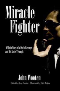Miracle Fighter: A Mafia Story of a Don's Revenge and His Son's Triumph