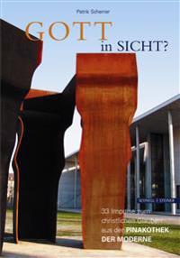 Gott in Sicht?: 33 Impulse Zum Christlichen Glauben Aus Der Pinakothek Der Moderne