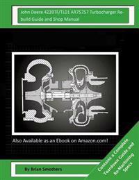 John Deere 4239tf/Tl01 Ar75757 Turbocharger Rebuild Guide and Shop Manual: Garrett Honeywell T04b32 409940-0002, 409940-9002, 409940-5002, 409940-2 Tu
