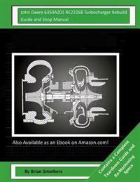 John Deere 6359az01 Re22268 Turbocharger Rebuild Guide and Shop Manual: Garrett Honeywell T04b31 409930-0009, 409930-9009, 409930-5009, 409930-9 Turbo