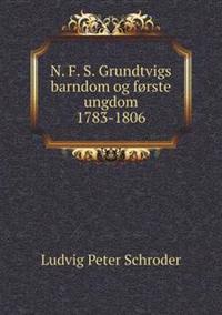 N. F. S. Grundtvigs Barndom Og Forste Ungdom 1783-1806